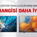 OLED TV mi, QLED TV mi Hangisi tercih edilmeli?